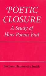Poetic Closure : A Study of How Poems End - Barbara Herrnstein Smith