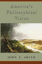 America's Philosophical Vision - John E. Smith