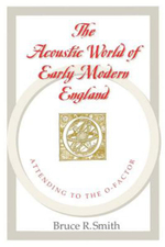 The Acoustic World of Early Modern England : Attending to the O-Factor - B.R. Smith