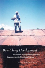 Bewitching Development : Witchcraft and the Reinvention of Development in Neoliberal Kenya - James Howard Smith