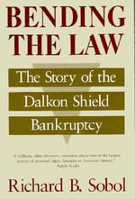 Bending the Law : Story of the Dalkon Shield Bankruptcy - Richard B. Sobol