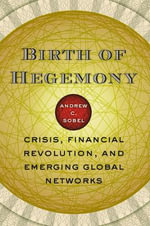 Birth of Hegemony : Crisis, Financial Revolution, and Emerging Global Networks - Andrew Carl Sobel