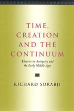 Time, Creation and the Continuum : Theories in Antiquity and the Early Middle Ages - Richard Sorabji
