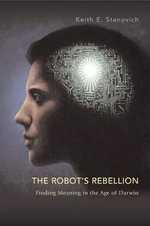 The Robot's Rebellion : Finding Meaning in the Age of Darwin - Keith E. Stanovich
