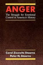 Anger : The Struggle for Emotional Control in America's History - Carol Zisowitz Stearns