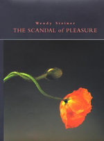 The Scandal of Pleasure : Art in an Age of Fundamentalism - Wendy Steiner
