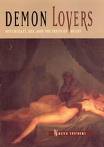 Demon Lovers : Witchcraft, Sex and the Crisis of Belief - Walter Stephens