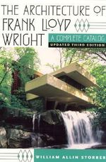 The Architecture of Frank Lloyd Wright : A Complete Catalog - William Allin Storrer