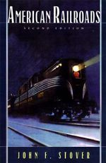 American Railroads : Chicago History of American Civilization Ser. - John F. Stover