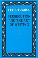 Persecution and the Art of Writing - Leo Strauss