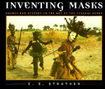 Inventing Masks : Agency and History in the Art of the Central Pende - Z.S. Strother