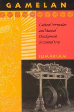 Gamelan : Cultural Interaction and Musical Development in Central Java - S. Sumarsam