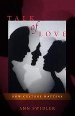 Talk of Love : How Culture Matters - Ann Swidler