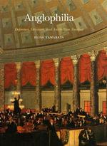 Anglophilia : Deference, Devotion, and Antebellum America - Elisa Tamarkin