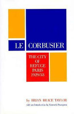 Le Corbusier : City of Refuge, Paris, 1929-33 - Brian Taylor