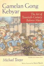 Gamelan Gong Kebyar : The Art of Twentieth-century Balinese Music - Michael Tenzer
