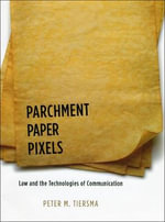 Parchment, Paper, Pixels : Law and the Technologies of Communication - Peter M. Tiersma