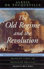 The Old Regime and the Revolution : Complete Text v. 1 - Alexis de Tocqueville