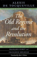 The Old Regime and the Revolution : Notes on the French Revolution and Napoleon v. 2 - Alexis de Tocqueville