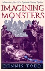 Imagining Monsters : Miscreations of the Self in Eighteenth-century England - Dennis Todd