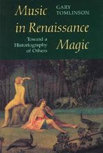 Music in Renaissance Magic : Toward a Historiography of Others - Gary Tomlinson