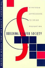 Building a Safer Society : Strategic Approaches to Crime Prevention