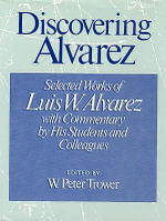 Discovering Alvarez : Selected Works with Commentary by His Students and Colleagues - Luis W. Alvarez