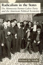 Radicalism in the States : Minnesota Farmer-Labor Party and the American Political Economy - Richard M. Valelly