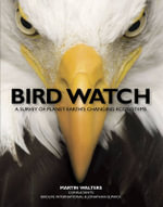Bird Watch : A Survey of Planet Earth's Changing Ecosystems - Martin Walters