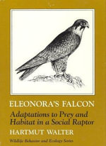 Eleonora's Falcon : Adaptations to Prey and Habitat in a Social Raptor - Hartmut Walter