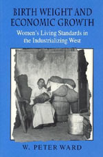 Birth Weight and Economic Growth : Women's Living Standards in the Industrializing West - W. Peter Ward
