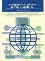 Geographic Medicine and the Practitioner : Algorithms in the Diagnosis and Management of Exotic Diseases
