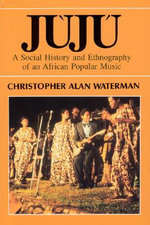 Juju : Social History and Ethnography of an African Popular Music - Christopher Alan Waterman