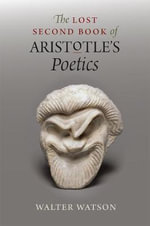 The Lost Second Book of Aristotle's Poetics - Walter Watson