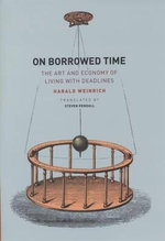 On Borrowed Time : The Art and Economy of Living with Deadlines - Harald Weinrich