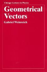 Geometrical Vectors : Chicago Lectures in Physics Ser. - Gabriel Weinreich