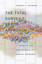 The Total Survey Error Approach : A Guide to the New Science of Survey Research - Herbert F. Weisberg