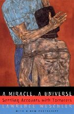 A Miracle, a Universe : Settling Accounts with Torturers - Lawrence Weschler
