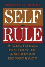 Self-rule : Cultural History of American Democracy - Robert H. Wiebe