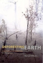 Deforesting the Earth : From Prehistory to Global Crisis, An Abridgment - Michael Williams