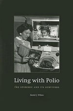 Living with Polio : The Epidemic and Its Survivors - Daniel J. Wilson