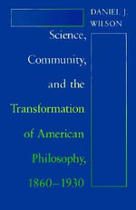 Science, Community and the Transformation of American Philosophy, 1860-1930 : National Society for the Study of Education Publication Ser. - Daniel J. Wilson