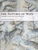 The Natures of Maps : Cartographic Constructions of the Natural World - Denis Wood