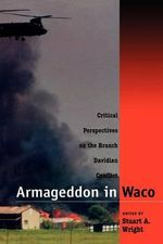 Armageddon in Waco : Critical Perspectives on the Branch Davidian Conflict - Stuart A. Wright