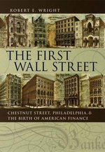 The First Wall Street : Chestnut Street, Philadelphia, and the Birth of American Finance - Robert E. Wright