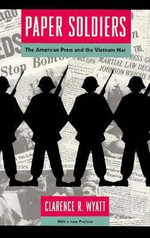 Paper Soldiers : American Press and the Vietnam War - Clarence R. Wyatt