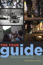 The Tour Guide : Walking and Talking New York - Jonathan R. Wynn