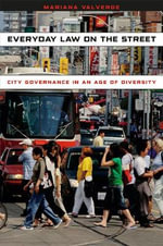 Everyday Law on the Street : City Governance in an Age of Diversity - Mariana Valverde