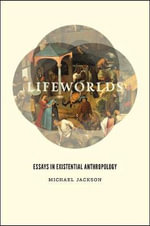 Lifeworlds : Essays in Existential Anthropology - Michael Jackson