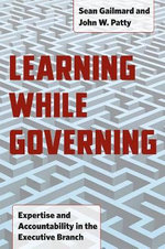 Learning While Governing : Expertise and Accountability in the Executive Branch - Sean Gailmard